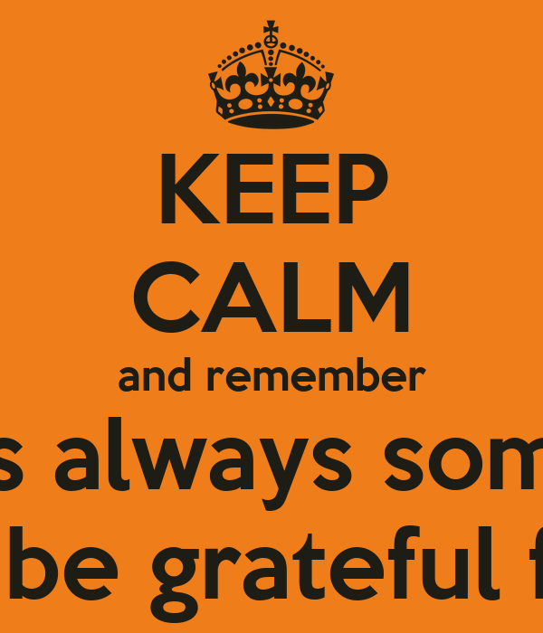 Keep Calm And Be Grateful