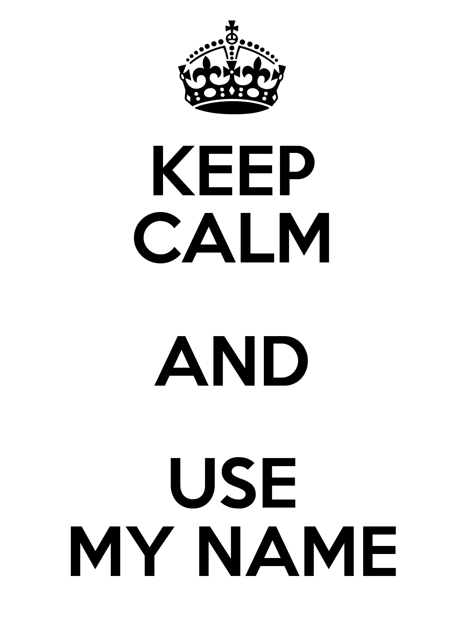Keep Calm And Use My Name Poster