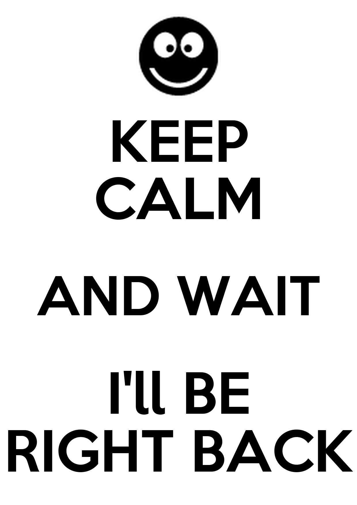 Keep Calm And Wait I Ll Be Right Back Poster