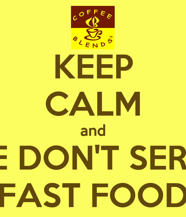 Keep Calm And Fast Food