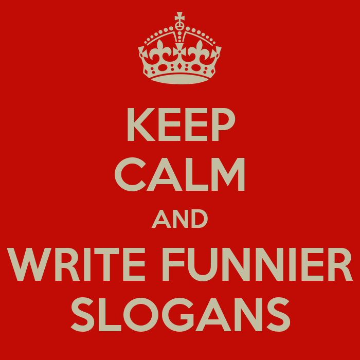 https://i2.wp.com/sd.keepcalm-o-matic.co.uk/i/keep-calm-and-write-funnier-slogans.png
