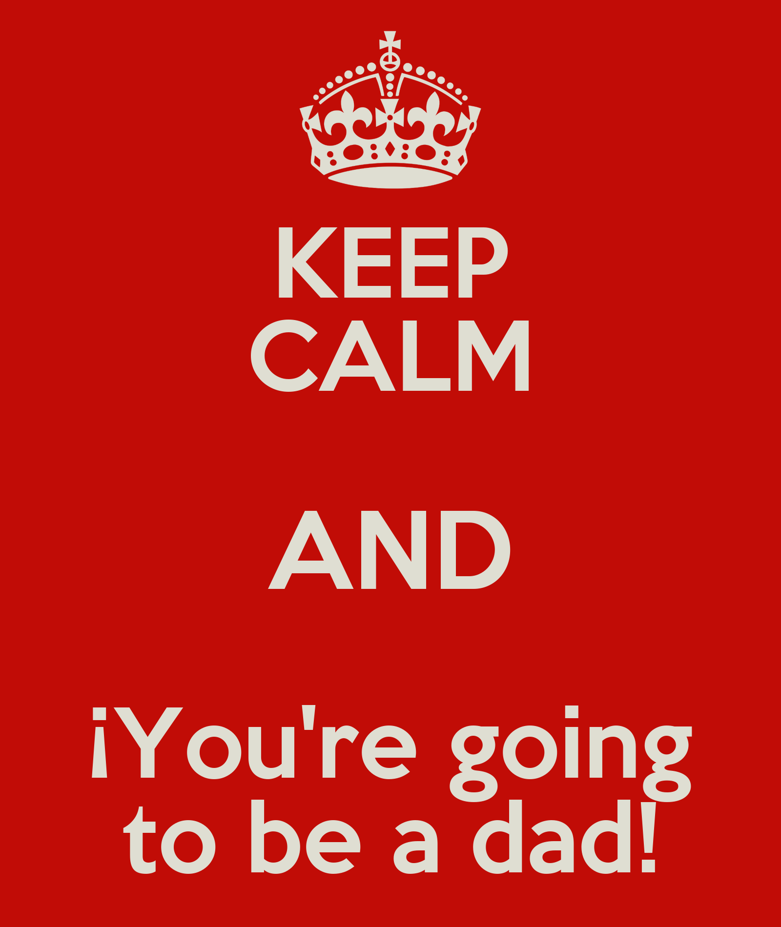 Keep Calm And You Re Going To Be A Dad Poster
