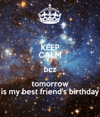 Best friends birthday tomorrow full hd pictures 4k ultra full keep calm because tomorrow is my best friend s birthday poster today is my best friends birthday i didn t say happy birthday today is my best friends thecheapjerseys Images