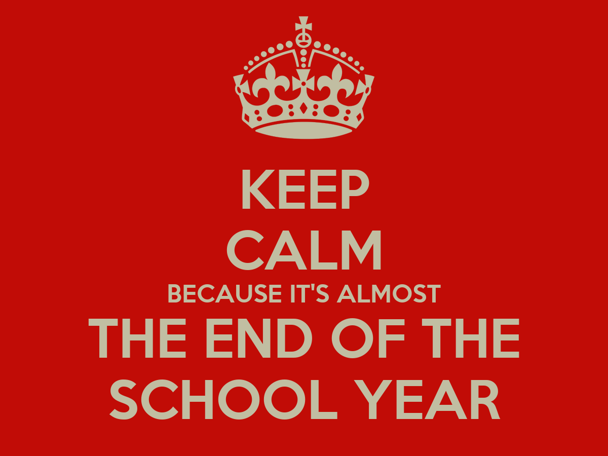 Keep Calm Because It S Almost The End Of The School Year