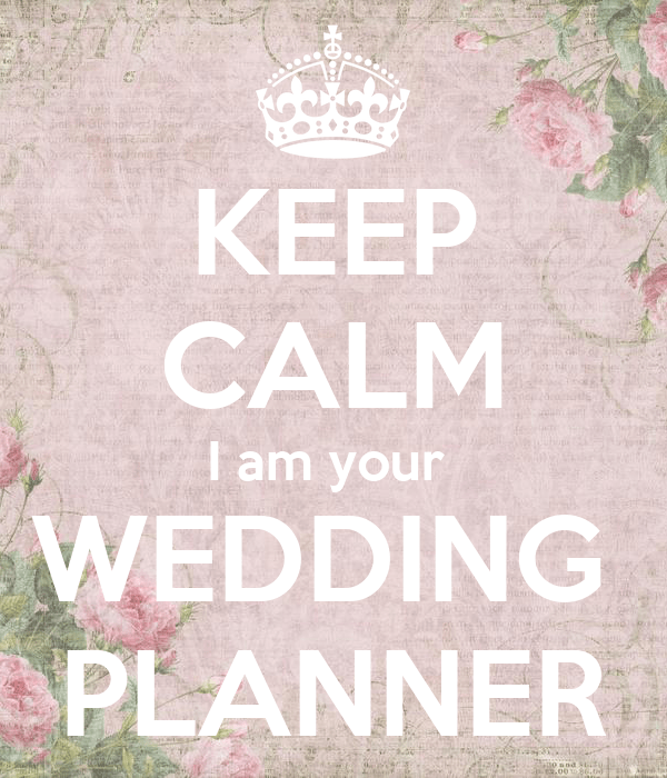 Resultado de imagen de keep calm i am your wedding planner