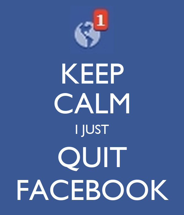 keep calm - I just quit facebook