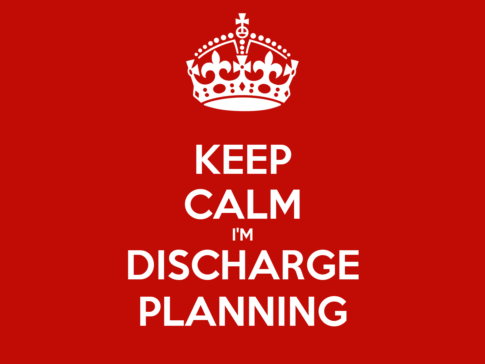 Keep Calm I M Discharge Planning Poster