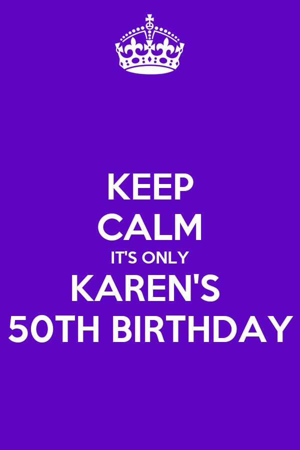 Keep Calm It S Only Karen S 50th Birthday Poster Karen