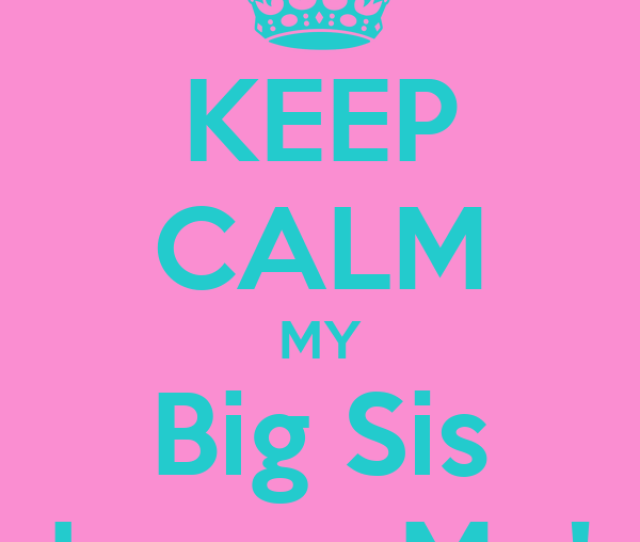 Keep Calm My Big Sis Loves Me