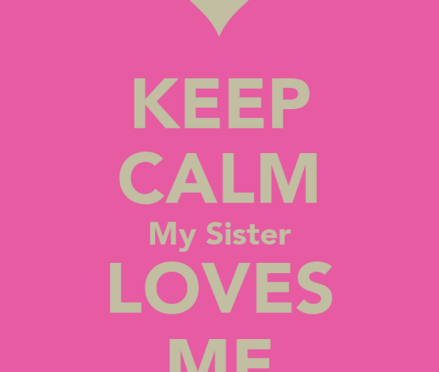 Keep Calm My Sister Loves Me