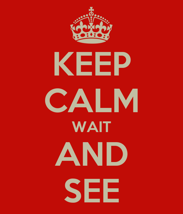 Wait and see !