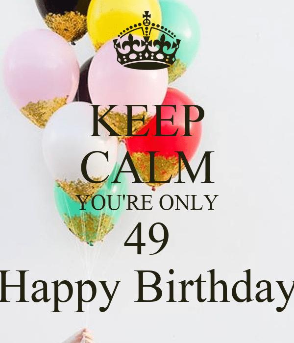 Happy 49 Birthday