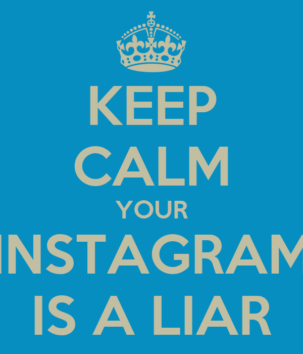 https://i2.wp.com/sd.keepcalm-o-matic.co.uk/i/keep-calm-your-instagram-is-a-liar.png