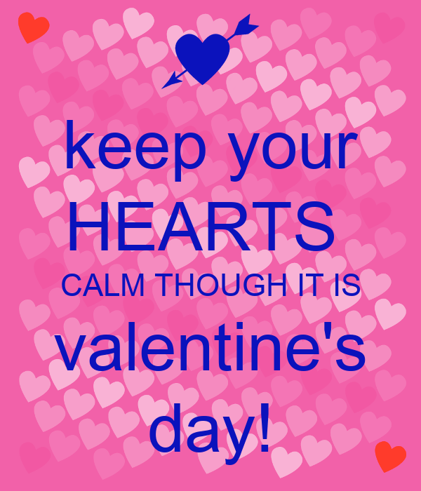 Keep Your HEARTS CALM THOUGH IT IS Valentines Day KEEP