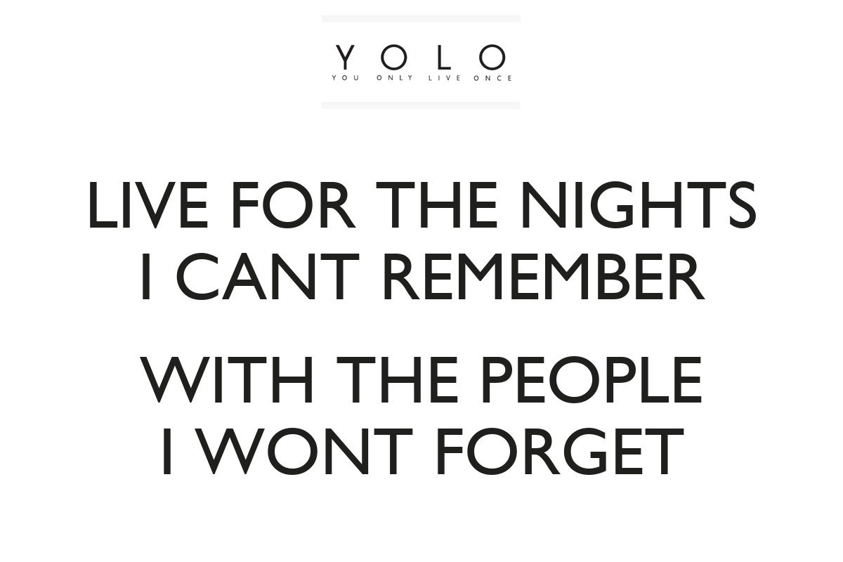 Live For The Nights I Cant Remember With The People I Wont