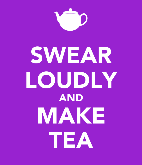 https://i2.wp.com/sd.keepcalm-o-matic.co.uk/i/swear-loudly-and-make-tea.png