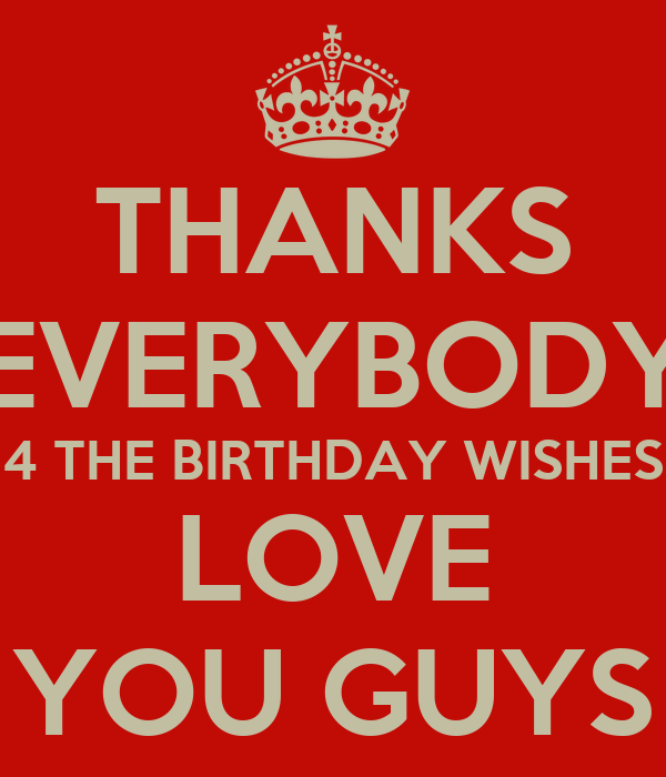 THANKS EVERYBODY 4 THE BIRTHDAY WISHES LOVE YOU GUYS Poster DWAYNE Keep Calm O Matic