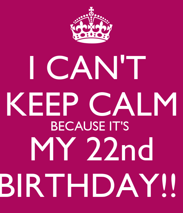 I Can T Keep Calm Because It S My 22nd Birthday Poster Fatemeh Keep Calm O Matic