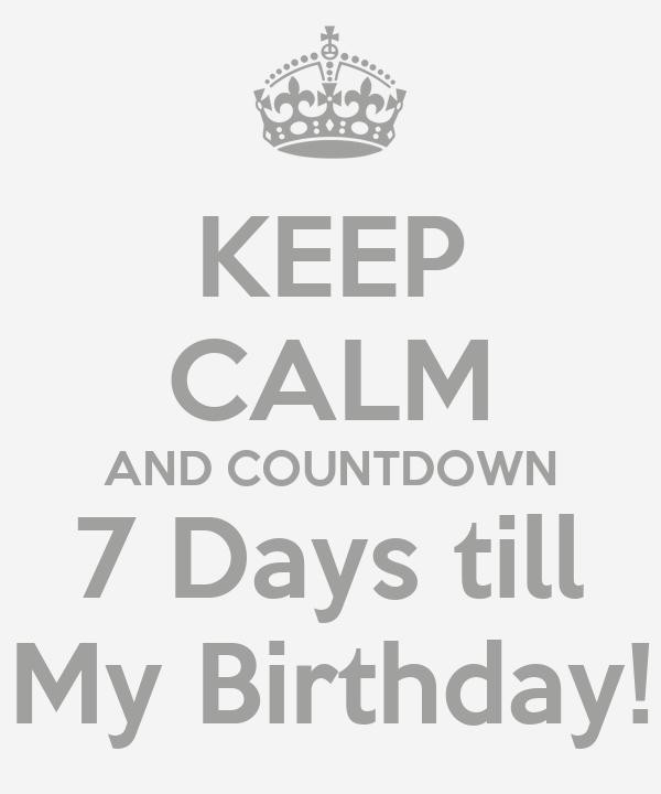Keep Calm And Countdown 7 Days Till My Birthday Poster E Keep Calm O Matic