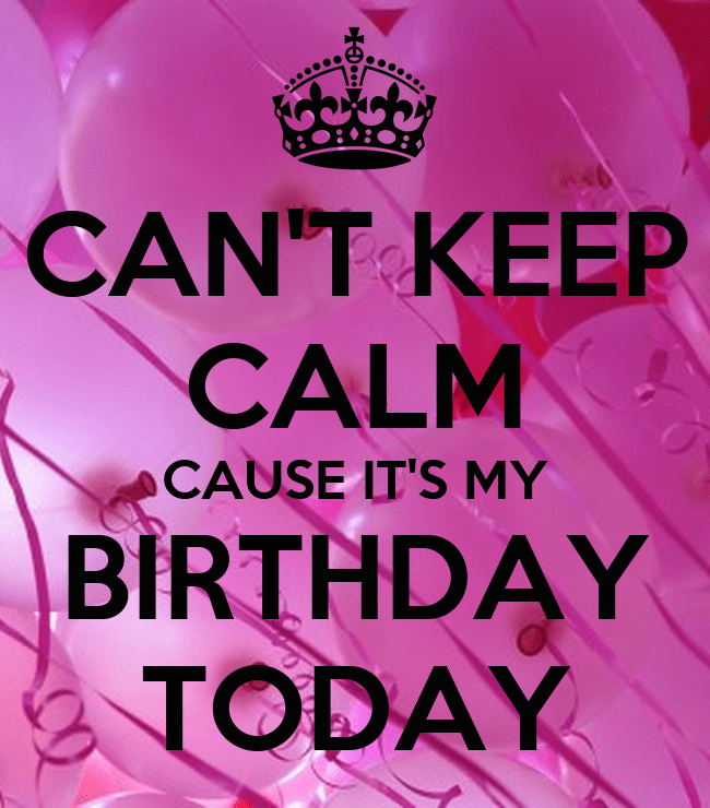 Can T Keep Calm Cause It S My Birthday Today Poster Kbarbika89 Keep Calm O Matic