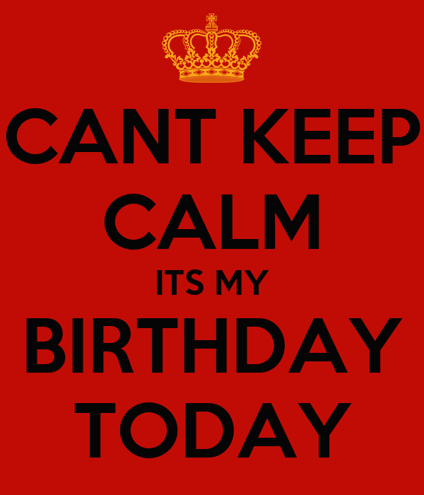 Cant Keep Calm Its My Birthday Today Poster Lashandria Knight Keep Calm O Matic