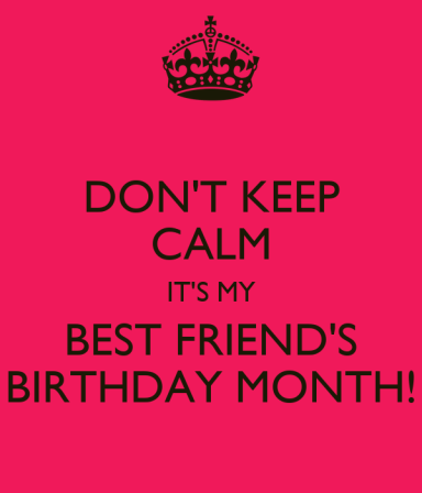 keep calm its my best friend birthday month images