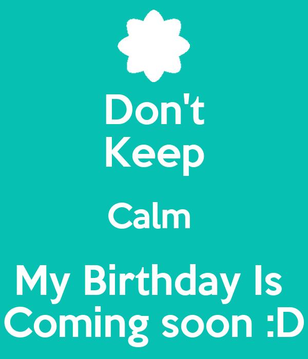 Don T Keep Calm My Birthday Is Coming Soon D Poster Mahnoor Keep Calm O Matic