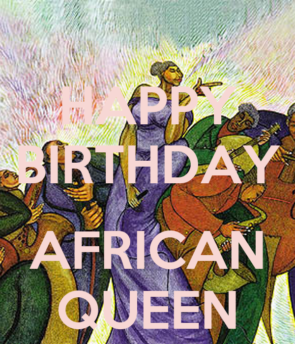 Happy Birthday African Queen Poster Loveagent7 Keep Calm O Matic