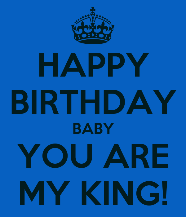 Happy Birthday Baby You Are My King Poster Veronica Keep Calm O Matic