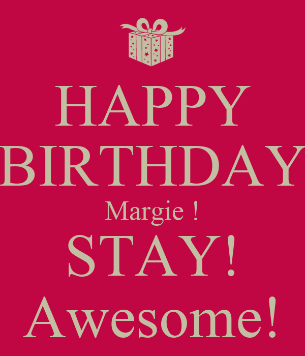 Happy Birthday Margie Stay Awesome Poster Chris Keep Calm O Matic
