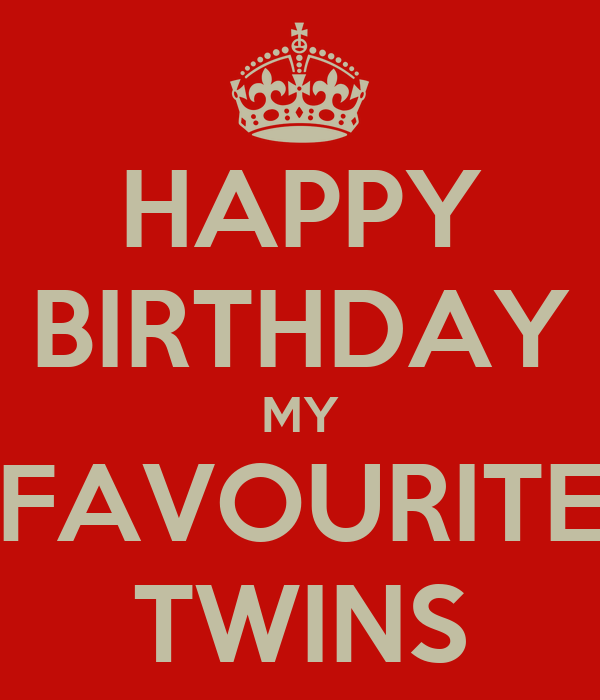 Happy Birthday My Favourite Twins Poster Hihi Keep Calm O Matic