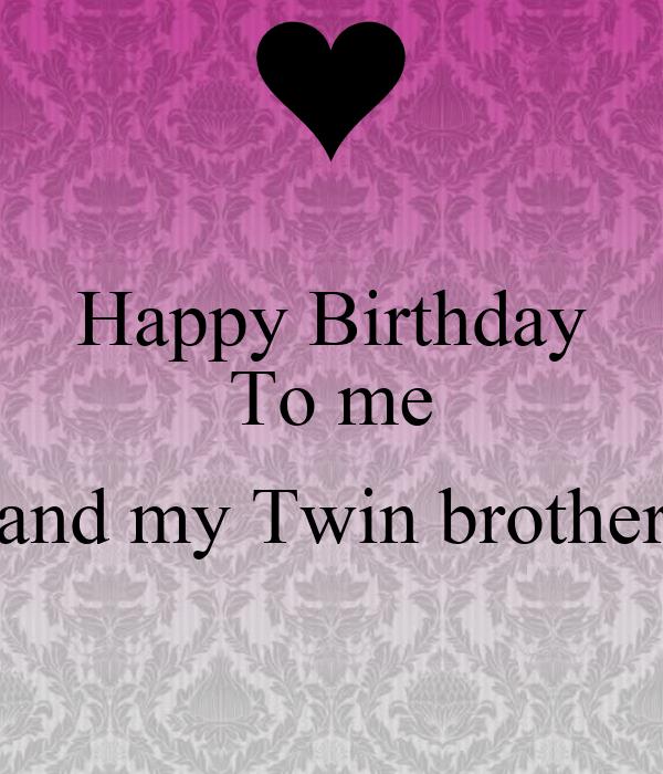 Happy Birthday To Me And My Twin Brother Poster Priyanka Keep Calm O Matic
