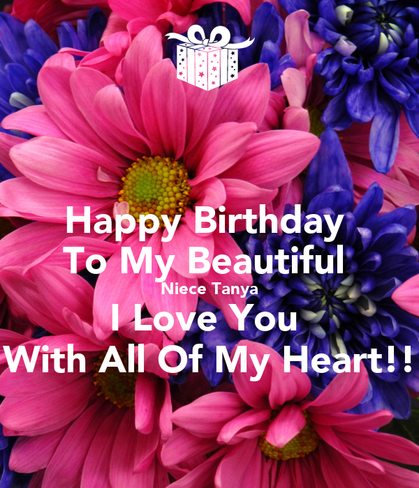 Happy Birthday To My Beautiful Niece Tanya I Love You With All Of My Heart Poster Tanya Keep Calm O Matic