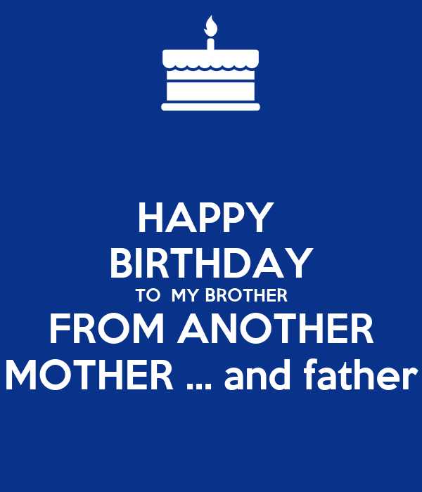 Happy Birthday To My Brother From Another Mother And Father Poster 58 Keep Calm O Matic