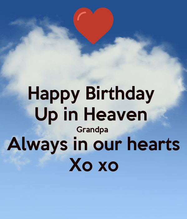 Happy Birthday Up In Heaven Grandpa Always In Our Hearts Xo Xo Poster Tanya Keep Calm O Matic