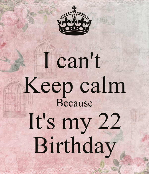 I Can T Keep Calm Because It S My 22 Birthday Poster Zooz Keep Calm O Matic