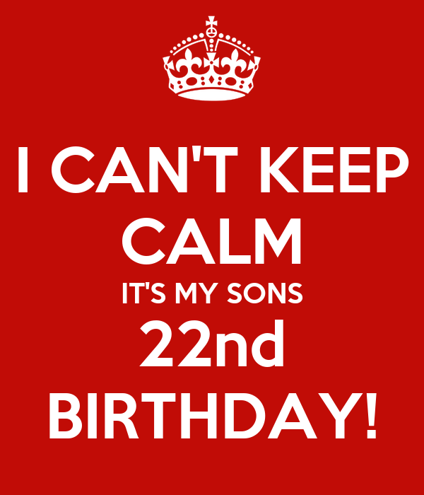 I Can T Keep Calm It S My Sons 22nd Birthday Poster Victoria Gomez Keep Calm O Matic
