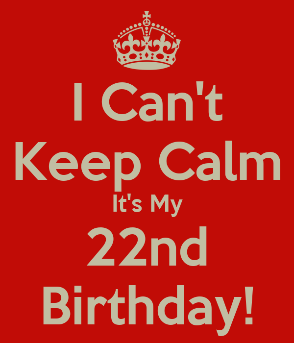 I Can T Keep Calm It S My 22nd Birthday Poster Julian Keep Calm O Matic