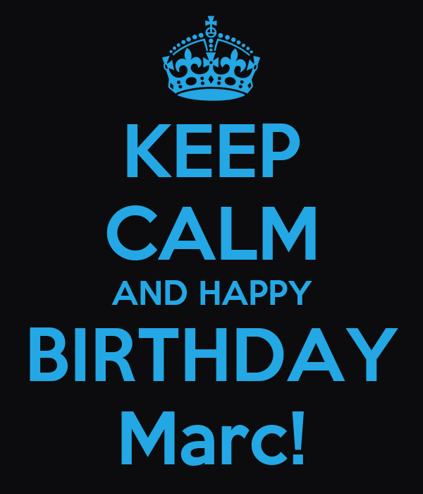 Keep Calm And Happy Birthday Marc Poster Chris Keep Calm O Matic