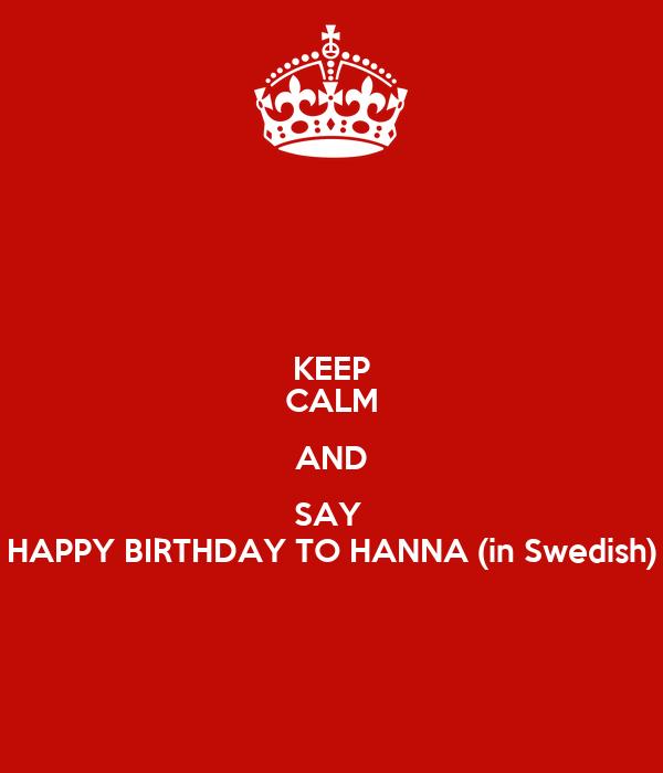 Keep Calm And Say Happy Birthday To Hanna In Swedish Poster Sara Keep Calm O Matic