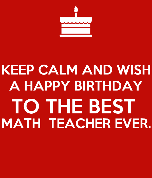 Keep Calm And Wish A Happy Birthday To The Best Math Teacher Ever Poster Etienne Keep Calm O Matic