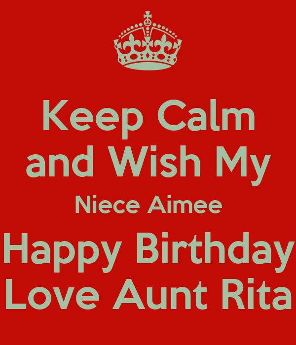 Keep Calm And Wish My Niece Aimee Happy Birthday Love Aunt Rita Poster Aunt Rita Keep Calm O Matic