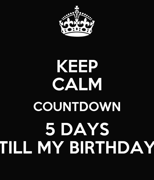 Keep Calm Countdown 5 Days Till My Birthday Poster Michelle Keep Calm O Matic