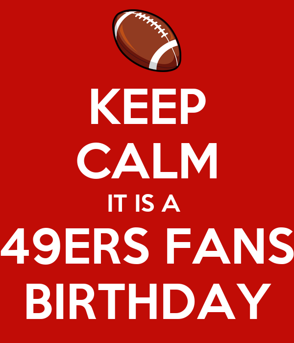 Keep Calm It Is A 49ers Fans Birthday Poster Angel Keep Calm O Matic