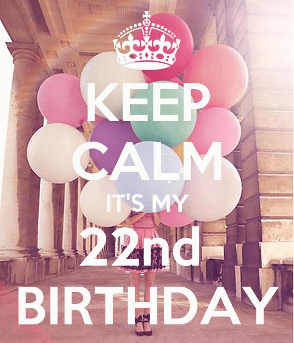 Keep Calm It S My 22nd Birthday Poster Samantha Keep Calm O Matic
