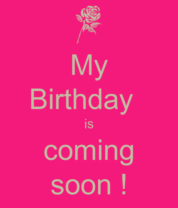 My Birthday Is Coming Soon Poster Aliyah Keep Calm O Matic