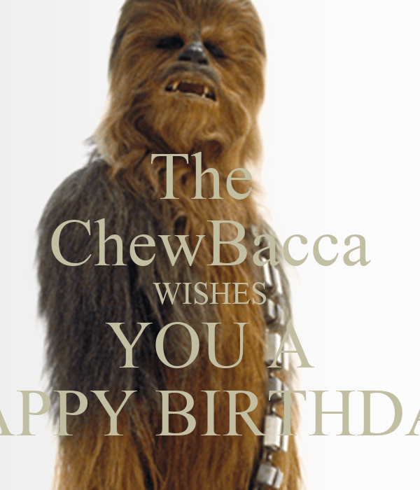 The Chewbacca Wishes You A Happy Birthday Poster 400000 Keep Calm O Matic