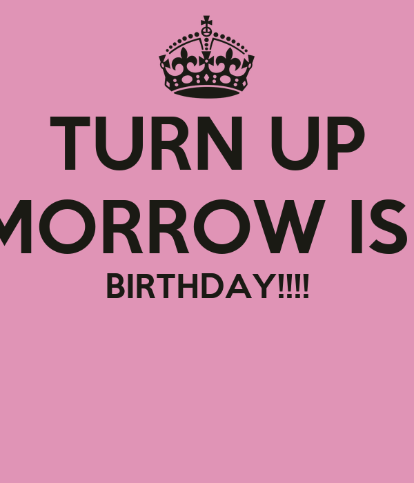 Turn Up Tomorrow Is My Birthday Poster Kierra Keep Calm O Matic