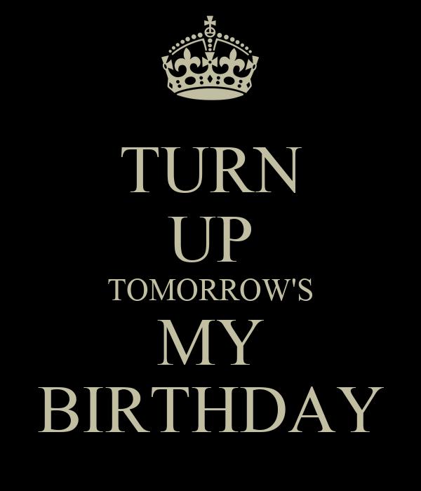Turn Up Tomorrow S My Birthday Poster Charles Keep Calm O Matic