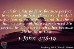 Image may contain: text that says 'Such love has no fear, because perfect love expels all fear. If we are afraid, it is for fear of punishment, and this shows that we have not fully experienced His perfect love. We love each other because He loved us first. 1 John 4:18-19 BethanySDAChurchAlmer Bethany SDA Church Almere'
